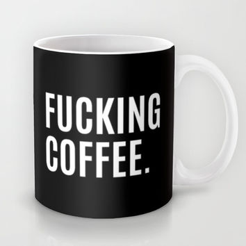 FUCKING COFFEE (Black & White) Mug by CreativeAngel