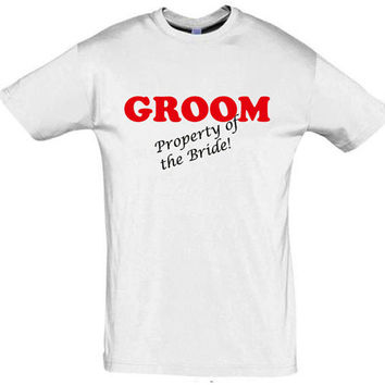 Groom property of the Bride,men shirt,bachelor gift,funny groom shirt,bachelor party shirt,gift for groom,gift for him,funny shirt,cotton