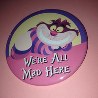 Alice in Wonderland Cheshire Cat Inspired We're All Mad Here Button