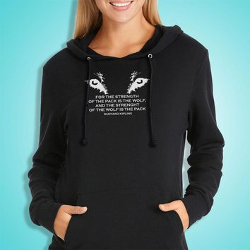 Wolfpack For The Strength Of The Pack Is The Wolf And The Strength Of The Wolf Is The Pack Kipling Quote Women'S Hoodie
