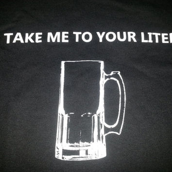 Take me to your liter beer tshirt, Craftbeer shirt