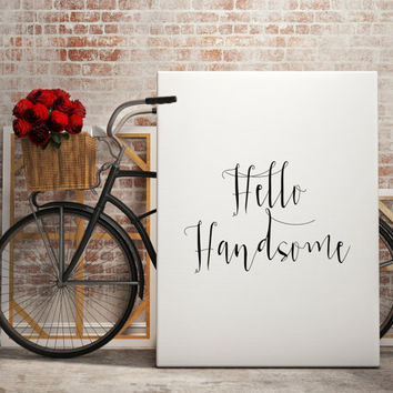 "Instant download Gift idea ""Hello Handsome"" Typography art Home decor Typographic print Hello quote Inspirational poster Printable poster"
