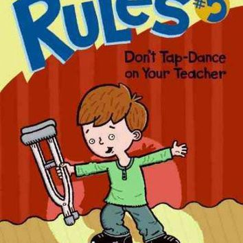 Don't Tap-Dance on Your Teacher (Roscoe Riley Rules)