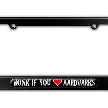 Honk if You Love Aardvarks Metal License Plate Frame