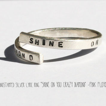 Handstamped Silver lyric Ring. 'Shine on you crazy diamond' -Pink Floyd
