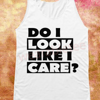 Do I Look Like I Care? Shirts Text Shirts Hippie Shirts White Shirts Unisex Shirts Tunic Vest Women Tank Top Women Tee Sleeveless Singlet