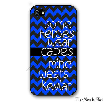 Thin Blue Line Some Heroes Wear Capes Mine Wears Kevlar Quote iPhone 4, 5 and 5C and Samsung Galaxy S3 and S4 Phone Case
