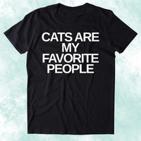 Cats Are My Favorite People Shirt Funny Anti Social Kitten Lover Clothing Tumblr T-shirt