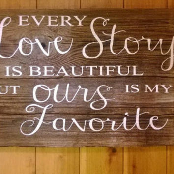 Every Love Story is Beautiful but ours is my favorite sign on barnwood