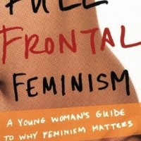 Full Frontal Feminism: A Young Woman's Guide to Why Feminism Matters by Valenti, Jessica 1st (first) edition [Paperback(2007)]