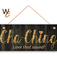 "Cha-Ching, Cha Ching Sign, Etsy Seller Gift, Motivational Sign, Rustic Style, 6""x14"" Sign, Cash Register Sound, Gold Glitter, Made To Order"