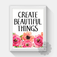 CREATE BEAUTIFUL THINGS printable wall art floral watercolor typographic art quote wall home decor teen room art nursery decor art inspire