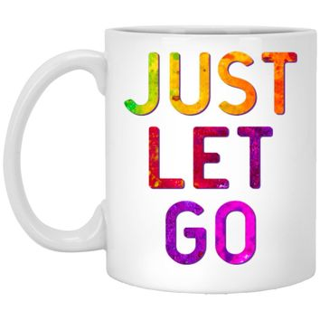 """""""Just Let Go"""" - Coffee Cup"""