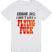 ERROR 505: I DON'T GIVE A FLYING FUCK | T-Shirt | SKREENED