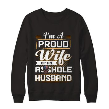 I'm A Proud Wife Of An A**hole Husband Funny Family T-shirt Unisex