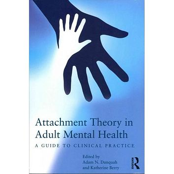 Attachment Theory in Adult Mental Health: A Guide to Clinical Practice