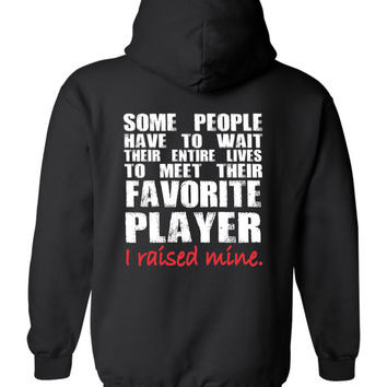 Baseball Mom, Some People Have to Wait Their Entire Lives To Meet Their Favorite Player, I Raised Mine Hoodie
