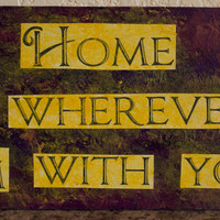 "Edward Sharpe and the Magnetic Zeros Quote Painting - Home is Wherever I'm With You - 5"" x 12"""