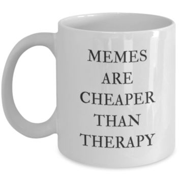 Sarcastic Coffee Mug: Memes Are Cheaper Than Therapy - Birthday Gift - Christmas Gift - White Elephant Gift - Perfect Gift for Sibling, Parent, Relative, Best Friend, Coworker, Roommate