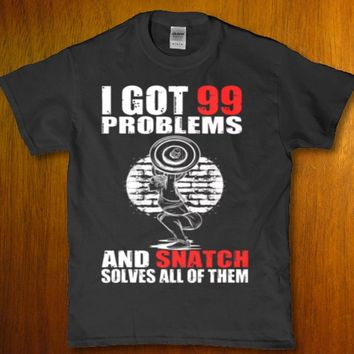 I got 99 problems and snatch solves all of them Men's t-shirt