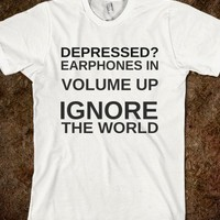 DEPRESSED? EARPHONES IN. VOLUME UP. IGNORE THE WORLD. - glamfoxx.com