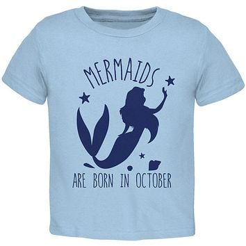 Mermaids Are Born In October Toddler T Shirt