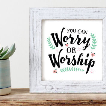 Worry or Worship - Digital Download, Printable Quote, Family gift, typography design, no worries, home decor