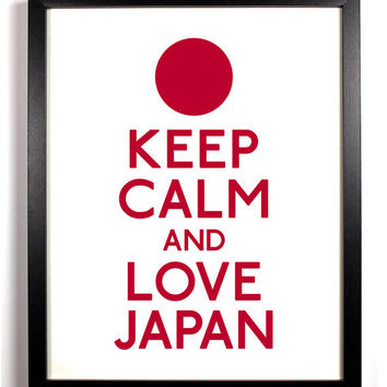 Keep Calm and Love Japan (Japanese Flag) 8 x 10 Print Buy 2 Get 1 FREE Keep Calm and Carry On Keep Calm Art Keep Calm Posters