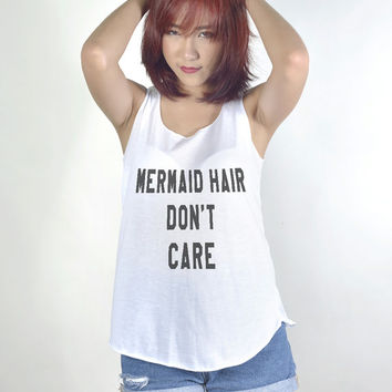 Mermaid Hair Dont Care Tank Top with sayings Shirt Hipster Tumblr Fashion Girl Women Tshirt
