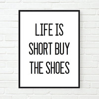 life is short buy the shoes funny saying tumblr quote typographic print quote print digital poster print tumblr room decor framed quotes
