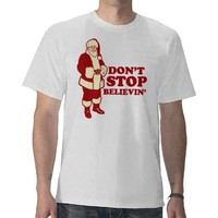 Santa, Don't Stop Believin' Tee Shirts from Zazzle.com