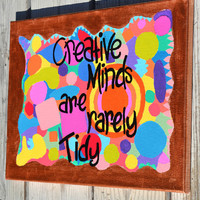 Creative Minds are Rarely Tidy Quote on 11x16 Canvas