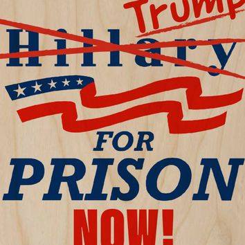 Trump for Prison Now! Presidential Parody Design - Plywood Wood Print Poster Wall Art