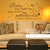 Vinyl Wall Decal - One Direction, Baby You LIGHT Up My WORLD Like NoBODY Else, What Makes You Beautiful lyrics
