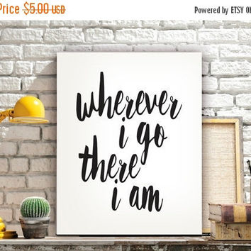 Wherever I Go There I Am Quote Printable Quote Art Print Wall Decor Art Typographic Wall Art Inspirational Quote INSTANT DOWNLOAD