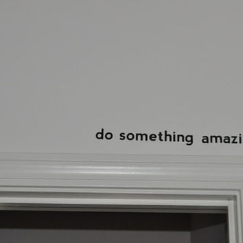 "THE ORIGINAL 18"" Do Something Amazing..  Over the Door Vinyl Wall Decal Sticker Art"