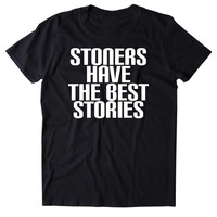 Stoners Have The Best Stories Shirt Funny Weed Marijuana Social Stoned High 420 Bud Tumblr T-shirt