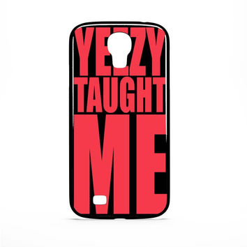 Yezzy taught me Samsung Galaxy S4 Case