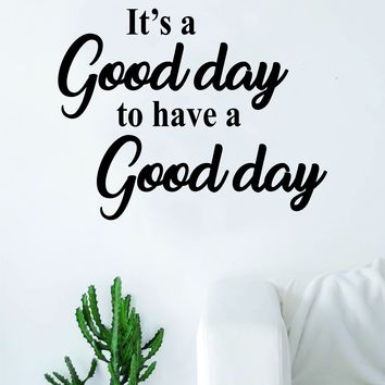 It's a Good Day to Have a Good Day Quote Wall Decal Sticker Bedroom Living Room Art Vinyl Beautiful Adventure Inspirational Cute