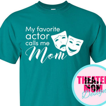 My Favorite Actor Calls Me Mom (or Mama, Grandma, Mum, anything you want!) - custom theater t-shirt