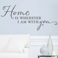 """Wall Vinyl Quote - Home is Wherever I am With You (48"""" x 22"""")"""