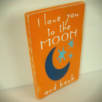 Nursery Decor, I Love You To The Moon and Back, Hand Painted, Primitive, Rustic Sign, Baby Shower Gift, New Baby, Orange Sign, Nursery Rhyme