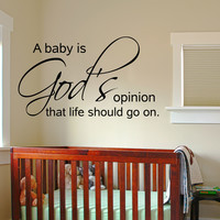 A baby is God's opinion that life should go on nursery baby room wall decal quote