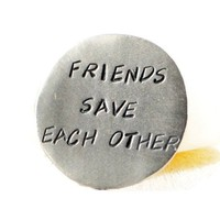 Friends Save Each Other. Hand Stamped Silver Pocket Token.