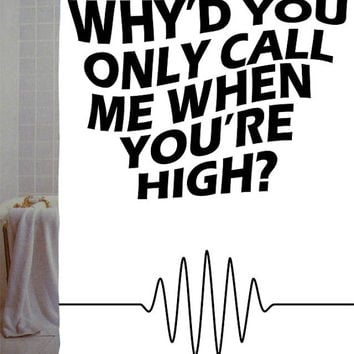 "why'd you only call,arctic monkeys quotes Custom Shower Curtain available size 66"" x 72"", 60"" x 72"",48"" x 72"""