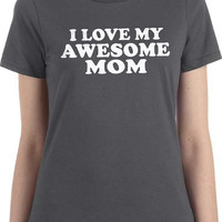 Mothers Day Gift Best Mom I Love My Awesome MOM Womens T shirt Mother Gift Mom Gift Holiday Gift Funny TShirt Shirt Cool Shirt