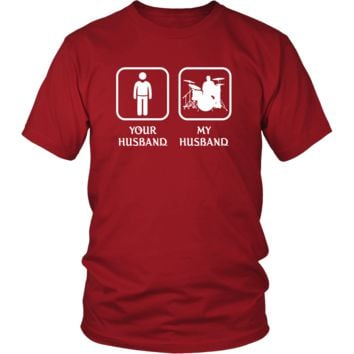 Drummer -  Your husband My husband - Mother's Day Profession/Job Shirt