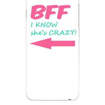 BFF I know she's CRAZY! - iphone 6 Plus Case