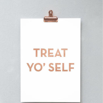 Printable Wall Art Prints,Printable Quotes,Digital Print,Digital Download,Rose Gold,Modern Decor,Dorm Decor,Treat Yo Self,Treat Yourself