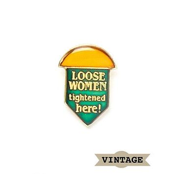 Loose Women Tightened Here Vintage Pin